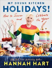 My Drunk Kitchen Holidays! : How To Savor And Celebrate The Year : A Cookbook - Hart, Hannah