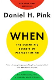 When : The Scientific Secrets of Perfect Timing - Pink, Daniel H.