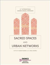 Sacred Spaces and Urban Networks  - Henry, Ayşe Belgin