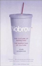 NOBROW : CULTURE OF MARKETING / MARKETING OF CULTURE - SEABROOK, JOHN