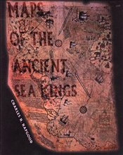 Maps of the Ancient Sea Kings: Evidence of Advanced Civilization in the Ice Age - HAPGOOD, CHARLES E.