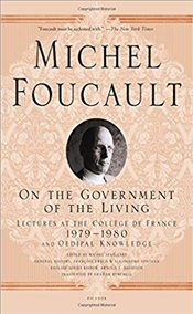 On The Government Of The Living : Lectures At The Collège De France, 1979-1980 - Foucault, Michel