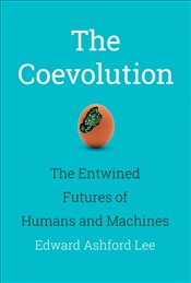 Coevolution : The Entwined Futures of Humans And Machines  - Lee, Edward Ashford