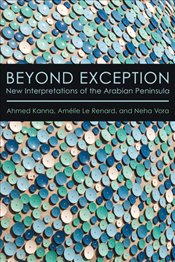 Beyond Exception : New Interpretations of The Arabian Peninsula - Kanna, Ahmed