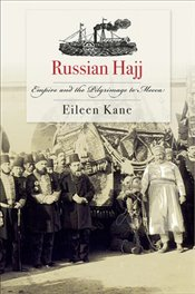 Russian Hajj : Empire And The Pilgrimage To Mecca - Kane, Eileen