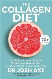 Collagen Diet : A 28-Day Plan for Sustained Weight Loss Glowing Skin Great Gut Health and a Younger  - Axe, Josh