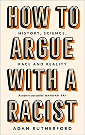 How to Argue With a Racist - Rutherford, Adam