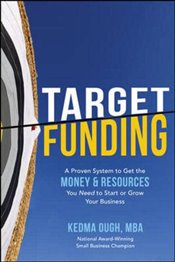 Target Funding : Discover a Proven System to Get the Money and Resources You Need Now in Order to Gr - Ough, Kedma