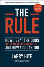 Rule : How I Beat the Odds in the Markets and in Life and How You Can Too - Hite, Larry