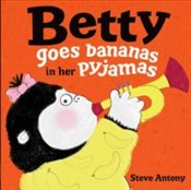 Betty Goes Bananas In Her Pyjamas - Antony, Steve