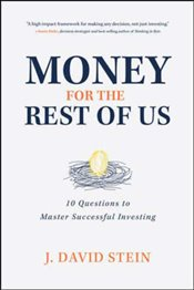 Money for the Rest of Us : 10 Questions to Master Successful Investing - Stein, J. David