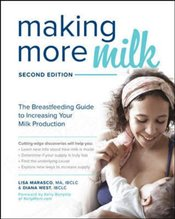 Making More Milk : The Breastfeeding Guide to Increasing Your Milk Production : Second Edition - West, Diana