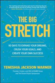 Big Stretch : 90 Days to Expand Your Dreams Crush Your Goals and Create Your Own Success - Warner, Teneshia Jackson