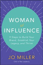 Woman of Influence : 9 Steps to Build Your Brand Establish Your Legacy and Thrive - Miller, Jo