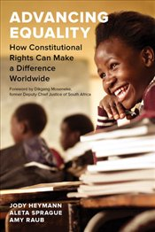Advancing Equality : How Constitutional Rights Can Make a Difference Worldwide - Heymann, Jody