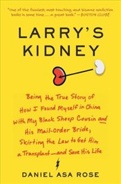 Larrys Kidney: Being The True Story Of How I Found Myself In China With My Black Sheep Cousin And H - Rose, Daniel Asa