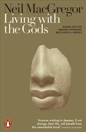 Living With The Gods : On Beliefs and Peoples - MacGregor, Dr Neil