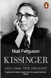 Kissinger : 1923-1968 : The Idealist - Ferguson, Niall