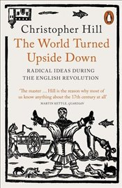 World Turned Upside Down Radical Ideas During the English Revolution - Hill, Christopher