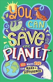You Can Save the Planet : 101 Ways You Can Make a Difference - Horne, Sarah
