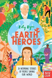 Earth Heroes : Twenty Inspiring Stories of People Saving Our World - Dyu, Lily