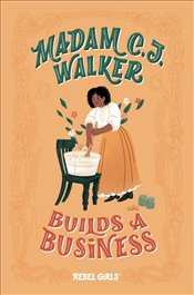 Madam C.J. Walker Builds A Business : Rebel Girls Chapter Books - Perera, Salini