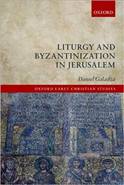 Liturgy and Byzantinization in Jerusalem - Galadza, Daniel