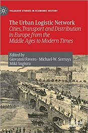 Urban Logistic Network : Cities, Transport and Distribution in Europe from the Middle Ages to Modern - Favero, Giovanni