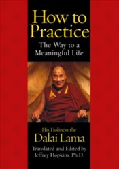 How To Practice : The Way To A Meaningful Life - Lama, Dalai
