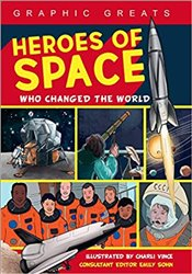 Heroes Of Space : Who Changed The World (Graphic Greats) - Vince, Charli