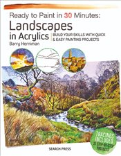 Ready to Paint in 30 Minutes : Landscapes in Acrylics - Herniman, Barry