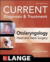 CURRENT Diagnosis and Treatment Otolaryngology : Head And Neck Surgery, Fourth Edition - Lalwani, Anil