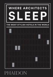Where Architects Sleep : The Most Stylish Hotels In The World - Miller, Sarah