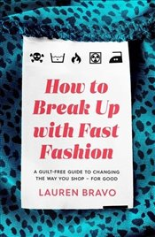 How To Break Up With Fast Fashion : A Guilt-Free Guide To Changing The Way You Shop – For Good - Bravo, Lauren