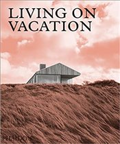 Living On Vacation : Contemporary Houses For Tranquil Living - Phaidon Editors