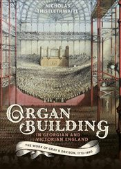 Organ-Building in Georgian and Victorian England - Thistlethwaite, Nicholas