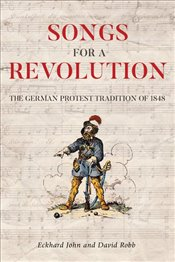 Songs for a Revolution : The German Protest Tradition of 1848 - John, Eckhard