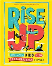 Rise Up : Ordinary Kids With Extraordinary Stories - Li, Amanda