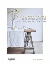 Living With Nature : Decorating With the Rhythms of the Seasons - Masureel, Marie