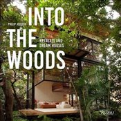 Into the Woods : Retreats and Dream Houses - Jodidio, Philip