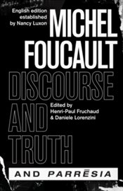 Discourse And Truth And Parresia - Foucault, Michel