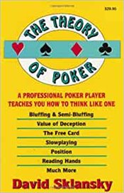 Theory Of Poker : A Professional Poker Player Teaches You How To Think Like One - Sklansky, David