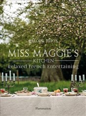 Miss Maggies Kitchen : Relaxed French Entertaining  - Brion, Heloise