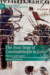 Avar Siege Of Constantinople In 626: History And Legend (New Approaches To Byzantine History And Cul - Hurbanic, Martin
