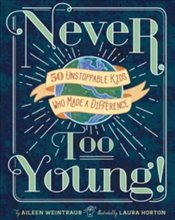Never Too Young! : 50 Unstoppable Kids Who Made A Difference - Weintraub, Aileen