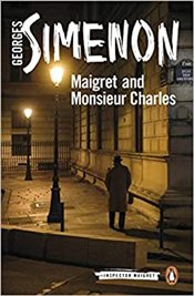 Maigret And Monsieur Charles : Inspector Maigret #75 - Simenon, Georges