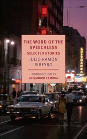 Word of the Speechless : Selected Stories - Ribeyro, Julio Ramon