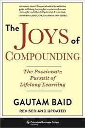 Joys of Compounding : The Passionate Pursuit of Lifelong Learning Revised and Updated - Baid, Gautam