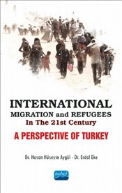 International Migration and Refugees in the 21st Century : A Perspective of Turkey - Aygül, Hasan Hüseyin