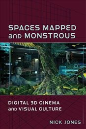 Spaces Mapped and Monstrous : Digital 3D Cinema and Visual Culture - Jones, Nick